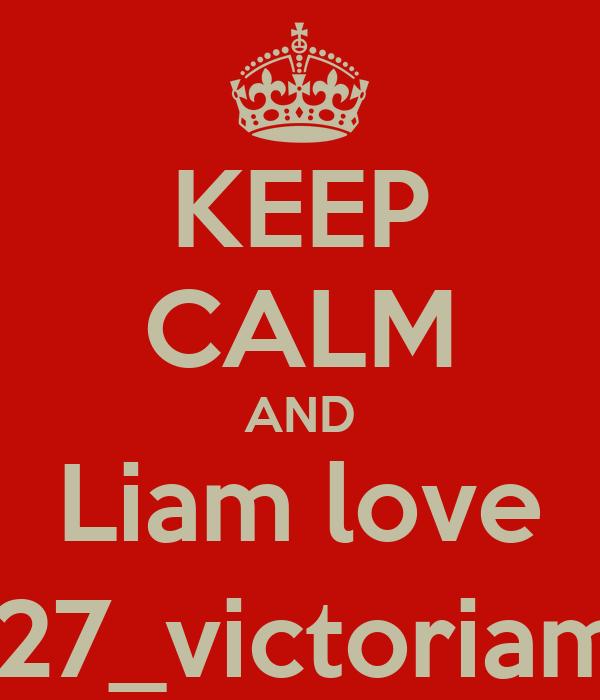 KEEP CALM AND Liam love @27_victoriamtz