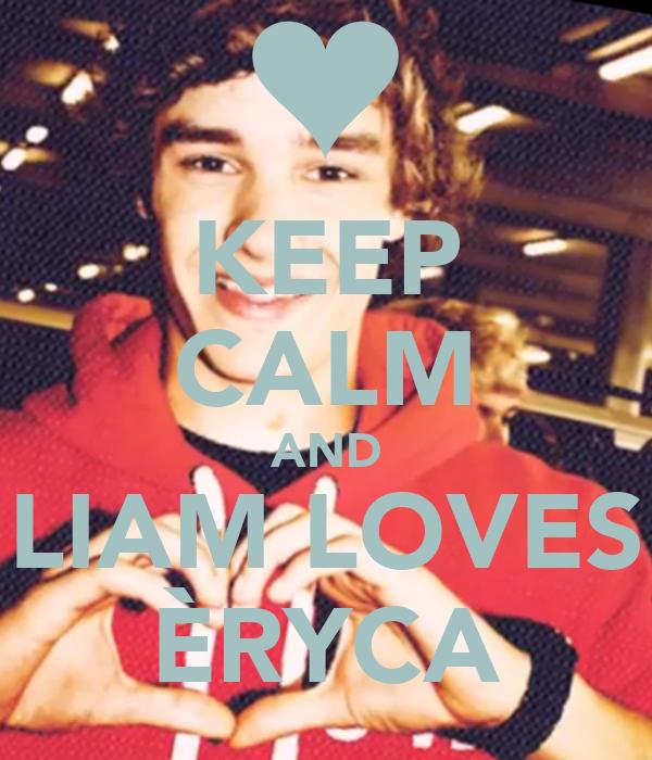 KEEP CALM AND LIAM LOVES ÈRYCA