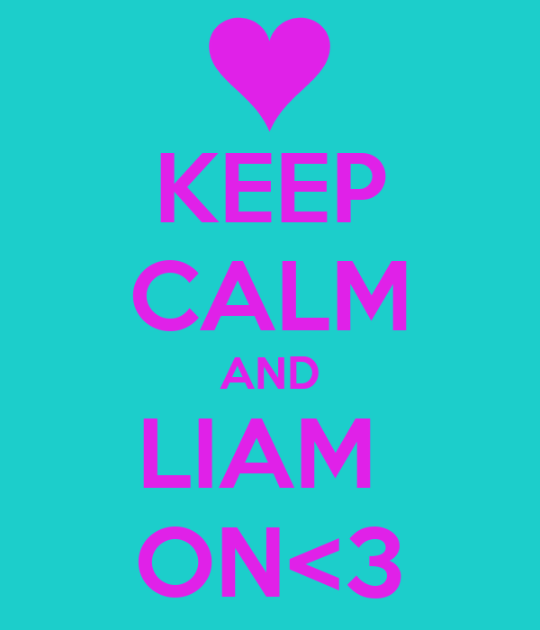 KEEP CALM AND LIAM  ON<3