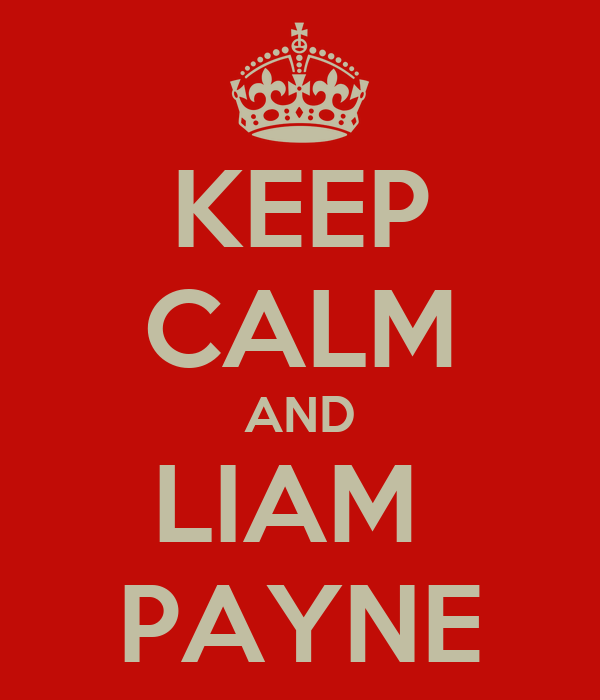 KEEP CALM AND LIAM  PAYNE