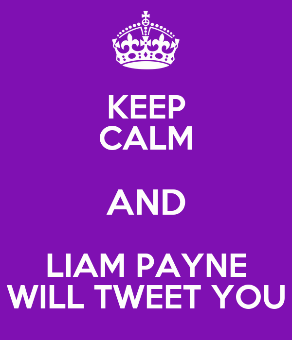 KEEP CALM AND LIAM PAYNE WILL TWEET YOU