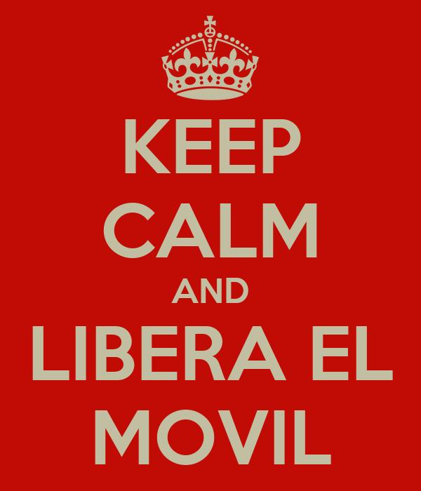 KEEP CALM AND LIBERA EL MOVIL