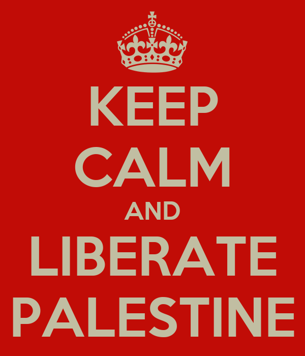 KEEP CALM AND LIBERATE PALESTINE