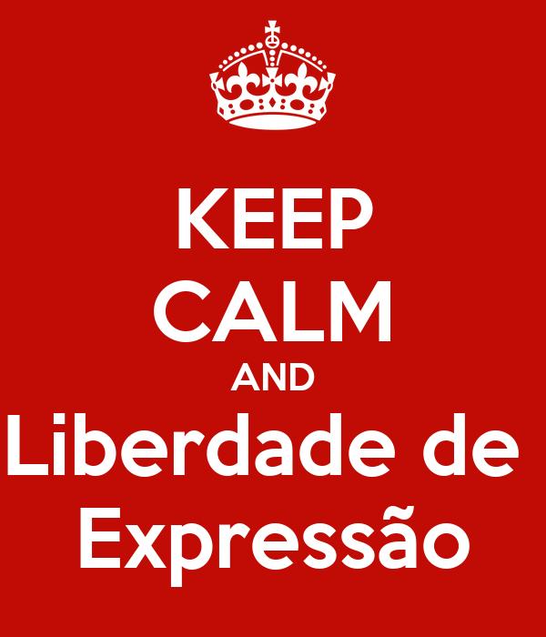 KEEP CALM AND Liberdade de  Expressão
