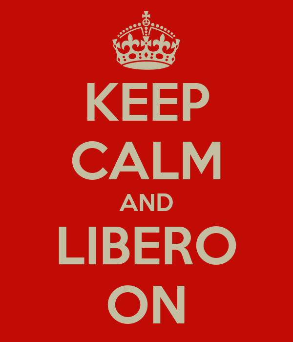 KEEP CALM AND LIBERO ON