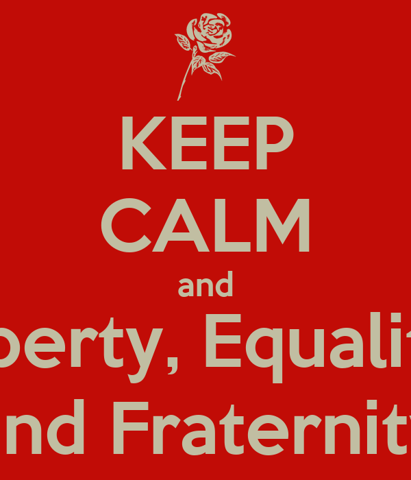 KEEP CALM and Liberty, Equality  and Fraternity