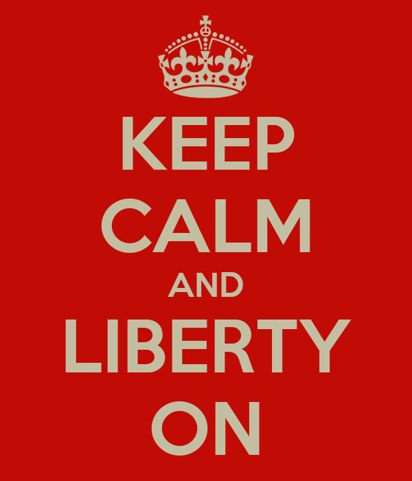 KEEP CALM AND LIBERTY ON
