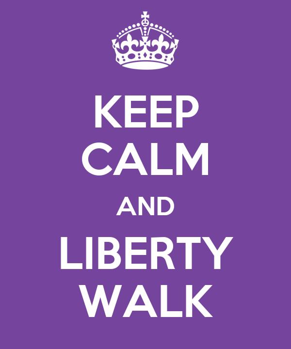 KEEP CALM AND LIBERTY WALK