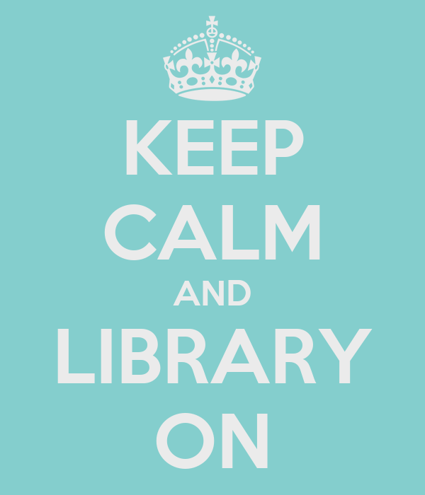 KEEP CALM AND LIBRARY ON