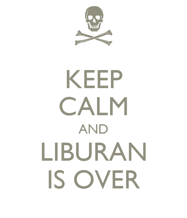 KEEP CALM AND LIBURAN IS OVER