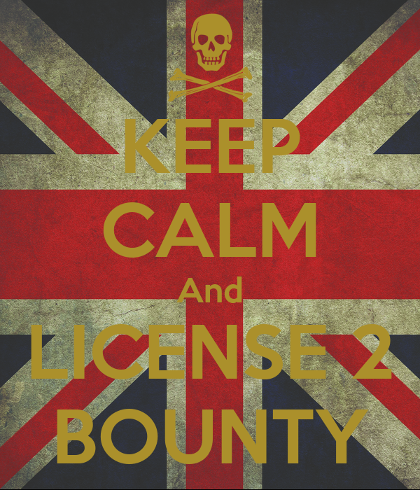 KEEP CALM And LICENSE 2 BOUNTY