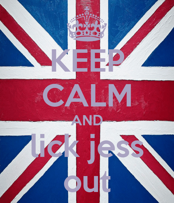 KEEP CALM AND lick jess out