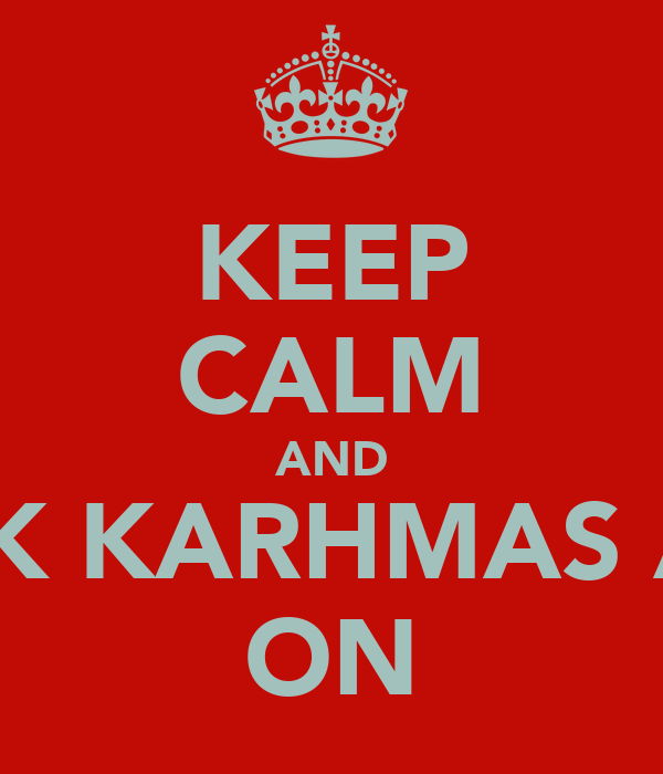 KEEP CALM AND LICK KARHMAS ASS ON