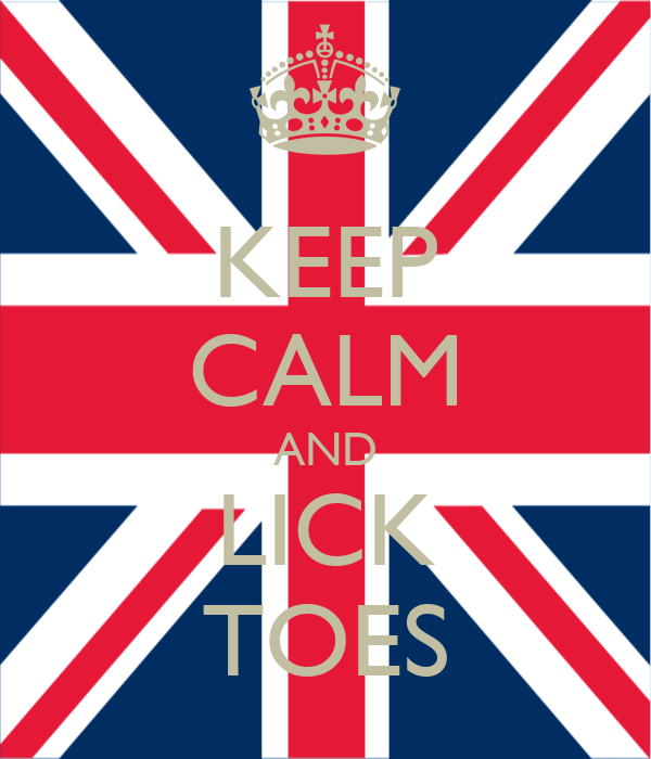 KEEP CALM AND LICK TOES