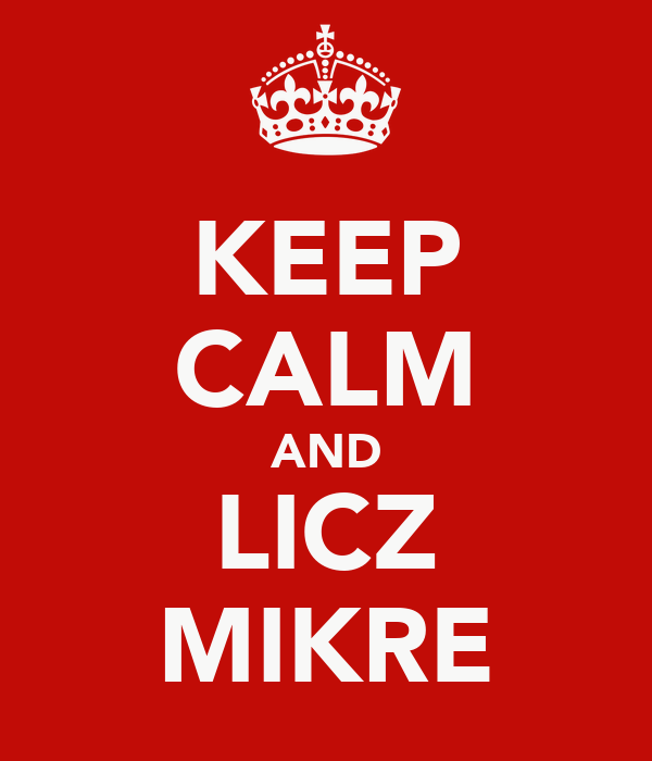 KEEP CALM AND LICZ MIKRE
