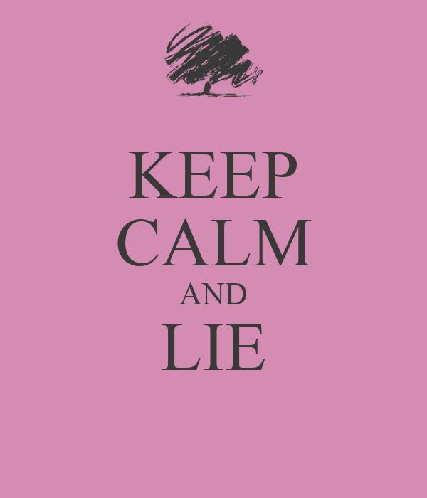 KEEP CALM AND LIE