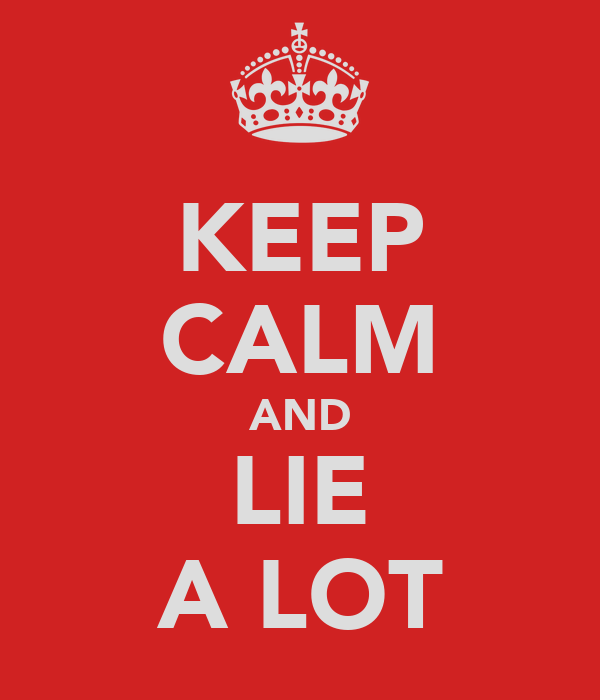KEEP CALM AND LIE A LOT