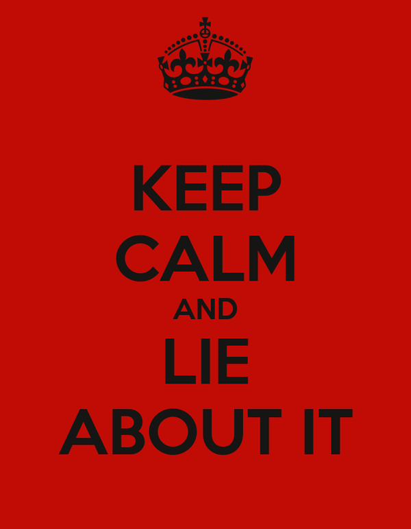 KEEP CALM AND LIE ABOUT IT