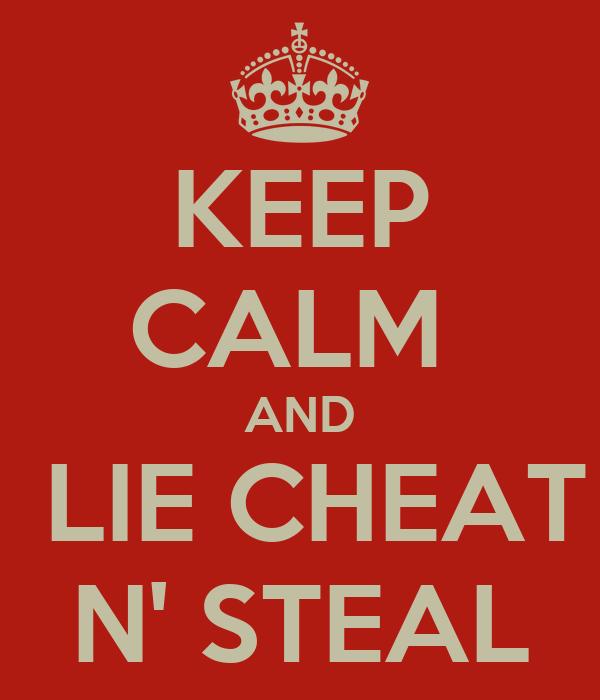 KEEP CALM  AND  LIE CHEAT N' STEAL