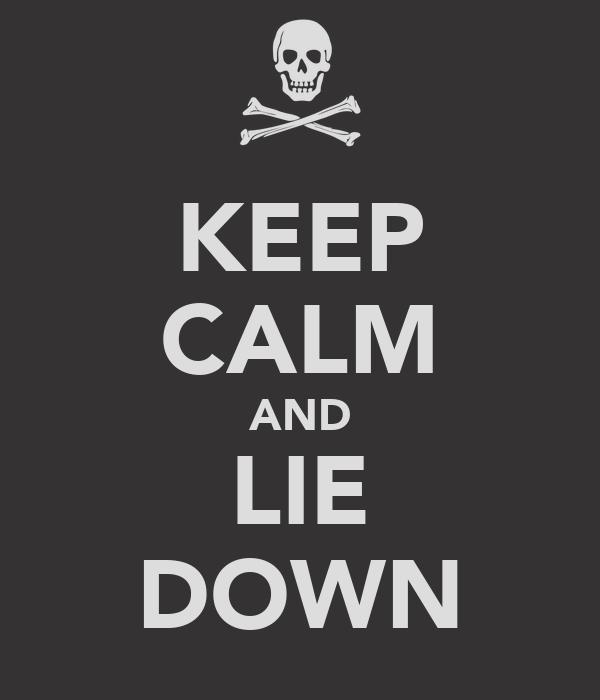 KEEP CALM AND LIE DOWN