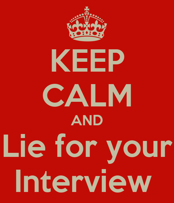 KEEP CALM AND Lie for your Interview