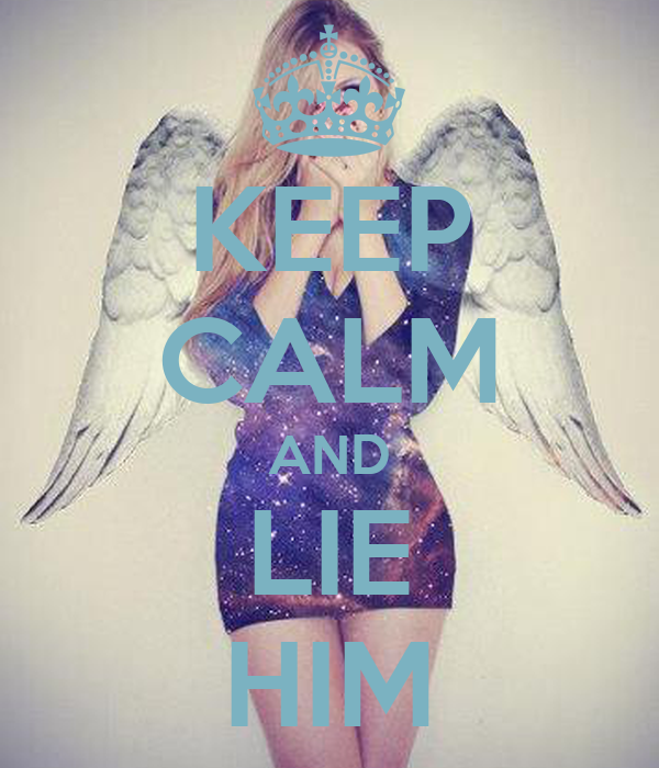 KEEP CALM AND LIE HIM