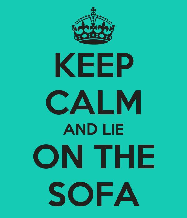 KEEP CALM AND LIE ON THE SOFA