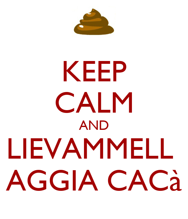 KEEP CALM AND LIEVAMMELL  AGGIA CACà