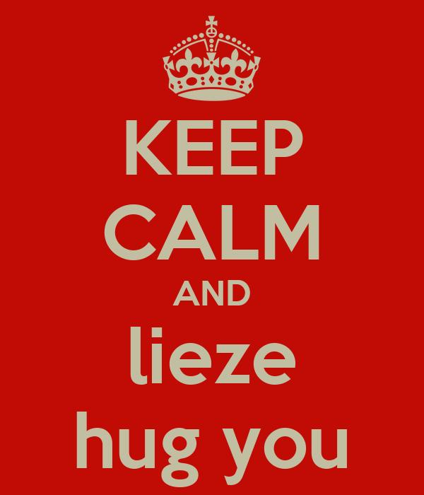 KEEP CALM AND lieze hug you