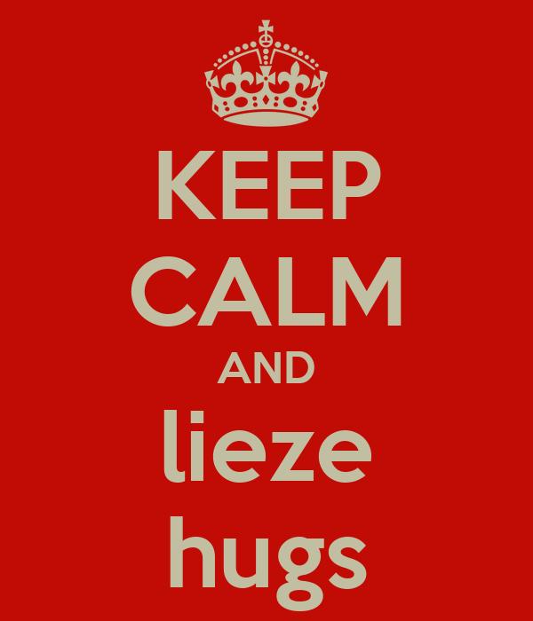 KEEP CALM AND lieze hugs