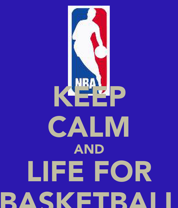 KEEP CALM AND LIFE FOR BASKETBALL