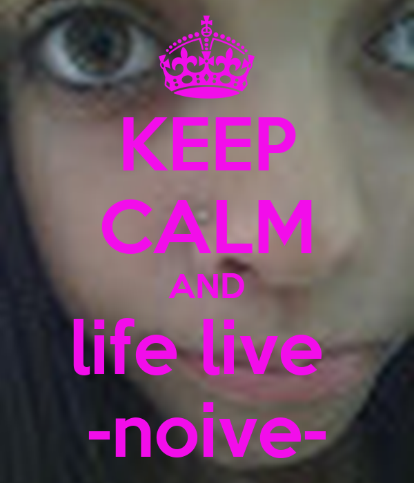 KEEP CALM AND life live  -noive-