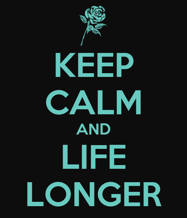 KEEP CALM AND LIFE LONGER