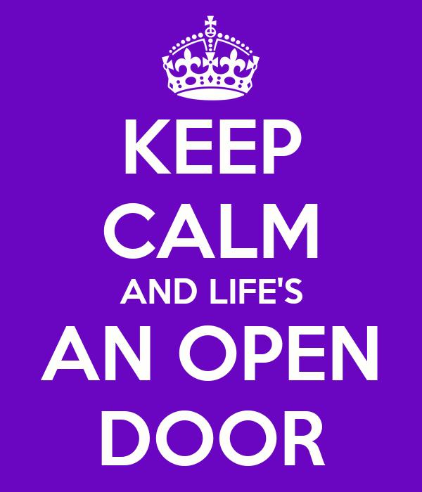 KEEP CALM AND LIFE'S AN OPEN DOOR