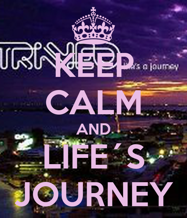 KEEP CALM AND LIFE´S JOURNEY