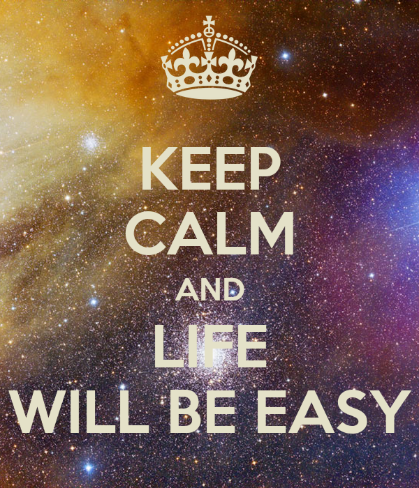 KEEP CALM AND LIFE WILL BE EASY