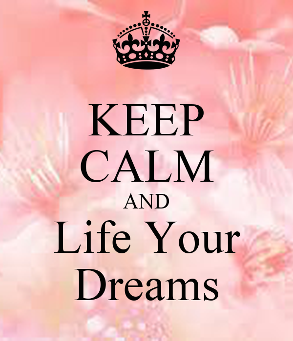 KEEP CALM AND Life Your Dreams