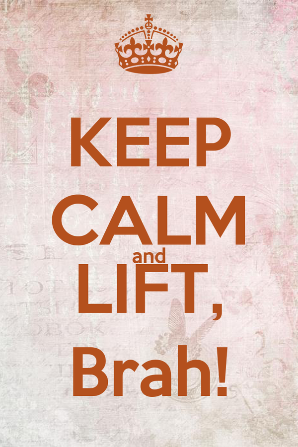 KEEP CALM and LIFT, Brah!