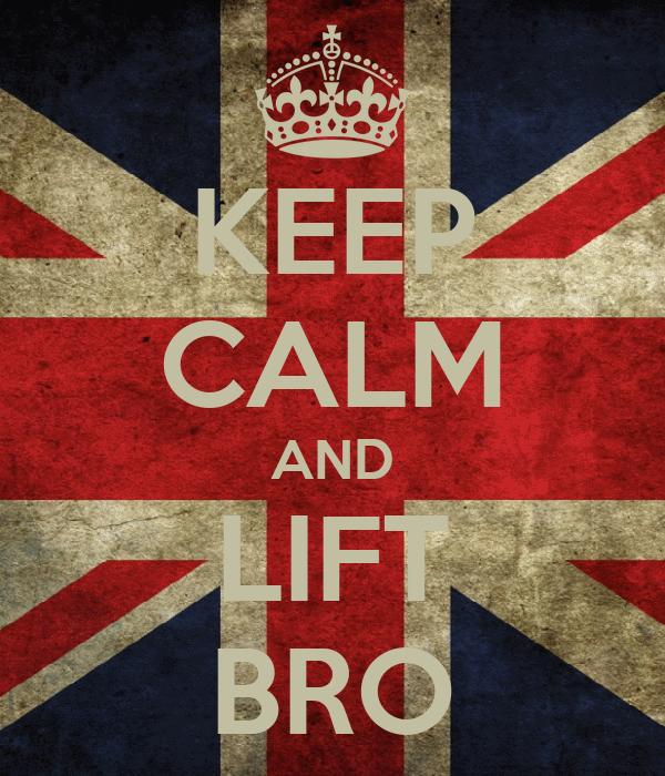 KEEP CALM AND LIFT BRO