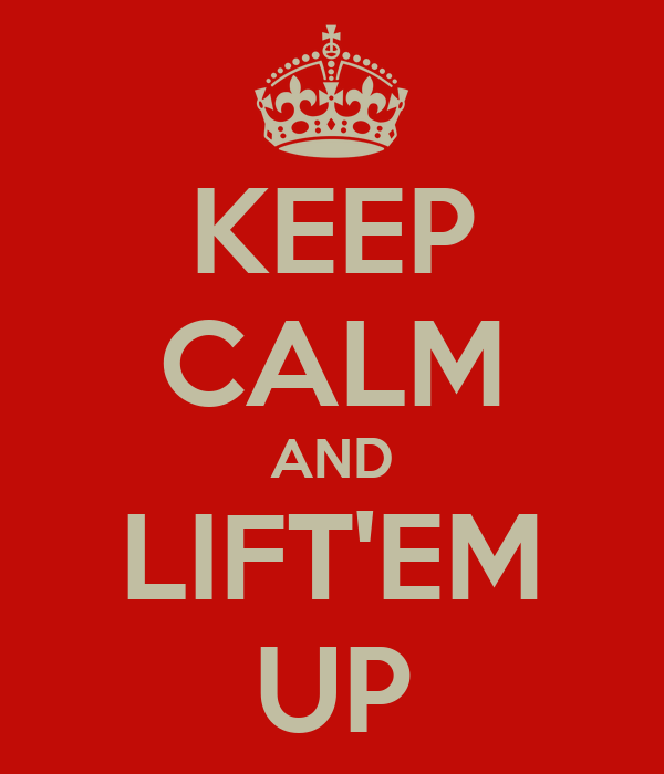 KEEP CALM AND LIFT'EM UP
