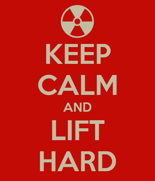 KEEP CALM AND LIFT HARD