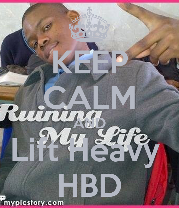 KEEP CALM AND Lift Heavy  HBD