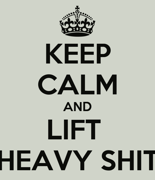 KEEP CALM AND LIFT  HEAVY SHIT