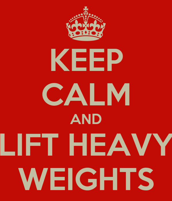 KEEP CALM AND LIFT HEAVY WEIGHTS