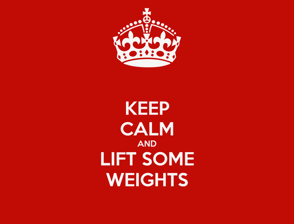 KEEP CALM AND LIFT SOME WEIGHTS