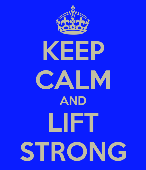 KEEP CALM AND LIFT STRONG