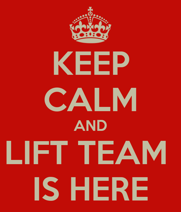 KEEP CALM AND LIFT TEAM  IS HERE