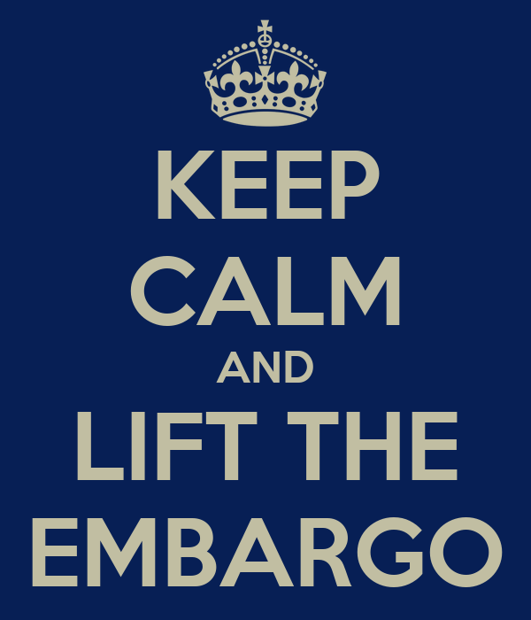 KEEP CALM AND LIFT THE EMBARGO