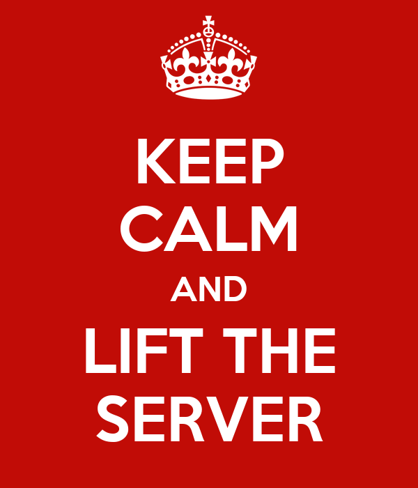 KEEP CALM AND LIFT THE SERVER