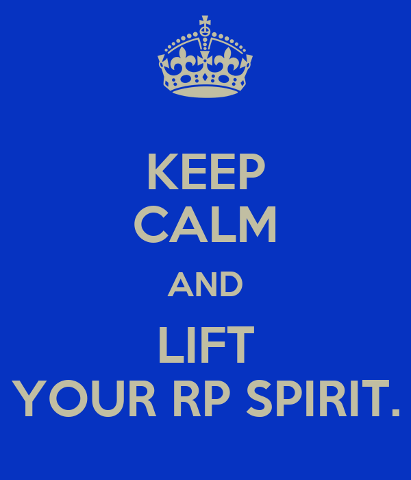 KEEP CALM AND LIFT YOUR RP SPIRIT.